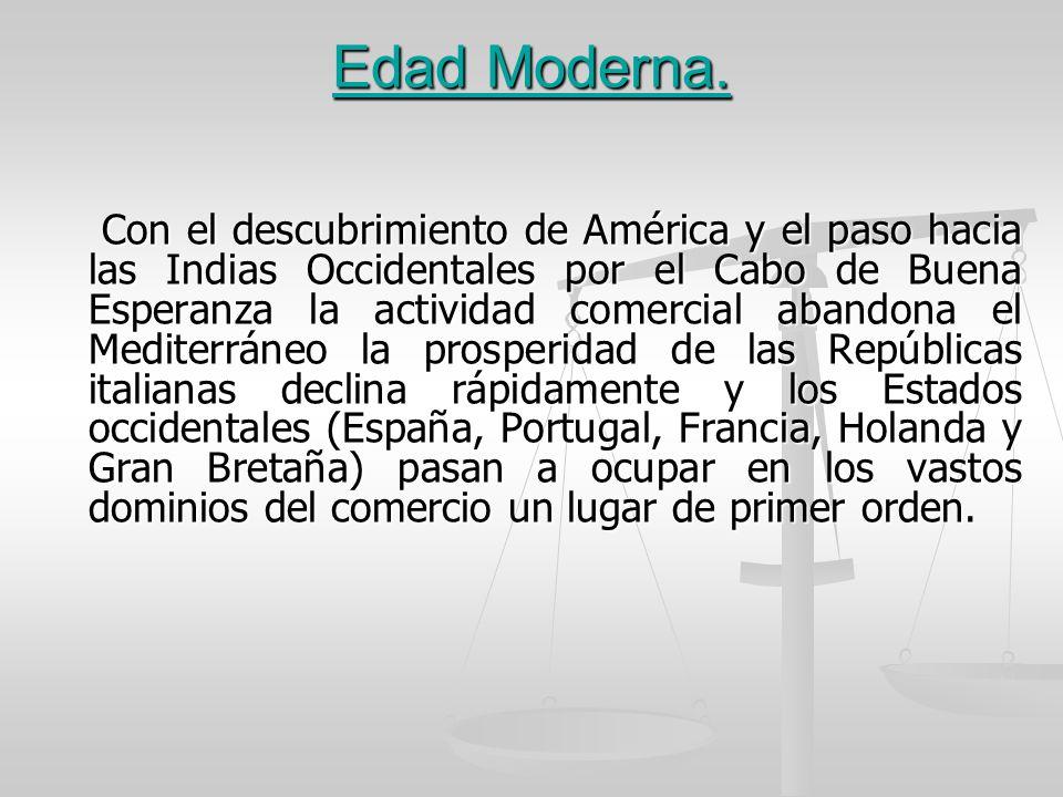 Edad Moderna. Con el descubrimiento de América y el paso hacia las Indias Occidentales por el Cabo de Buena Esperanza la actividad comercial abandona