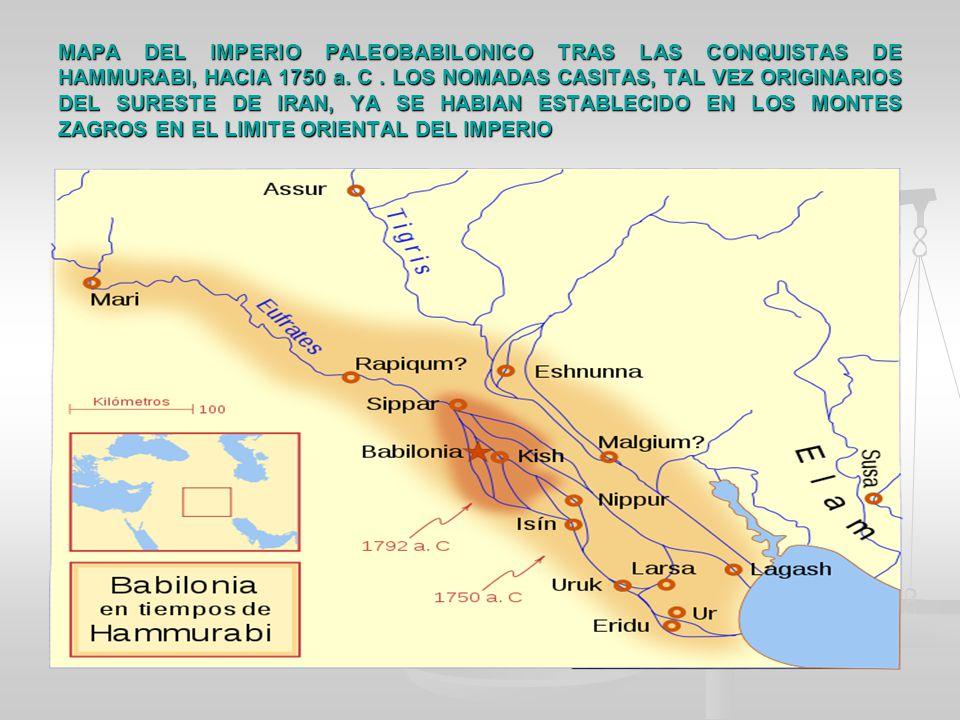 MAPA DEL IMPERIO PALEOBABILONICO TRAS LAS CONQUISTAS DE HAMMURABI, HACIA 1750 a. C. LOS NOMADAS CASITAS, TAL VEZ ORIGINARIOS DEL SURESTE DE IRAN, YA S