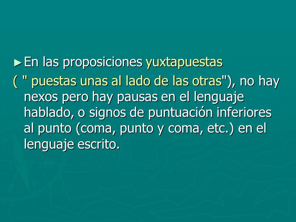 En las proposiciones yuxtapuestas En las proposiciones yuxtapuestas (