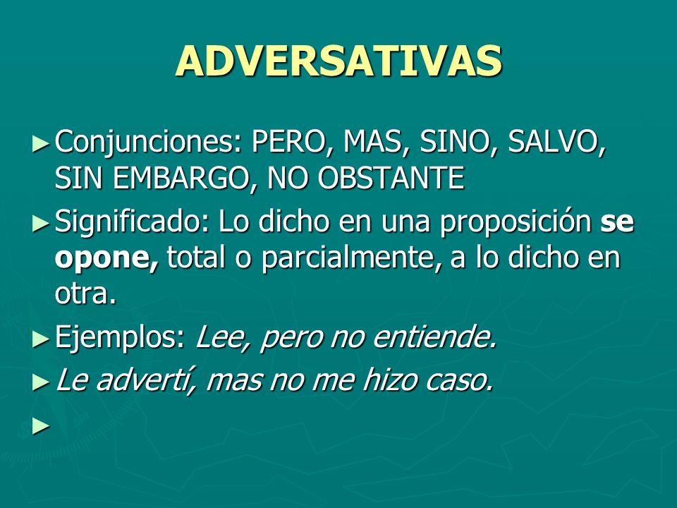 ADVERSATIVAS Conjunciones: PERO, MAS, SINO, SALVO, SIN EMBARGO, NO OBSTANTE Conjunciones: PERO, MAS, SINO, SALVO, SIN EMBARGO, NO OBSTANTE Significado