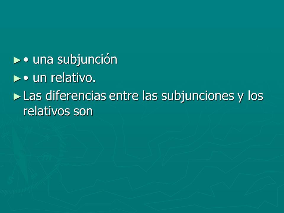 una subjunción una subjunción un relativo. un relativo. Las diferencias entre las subjunciones y los relativos son Las diferencias entre las subjuncio