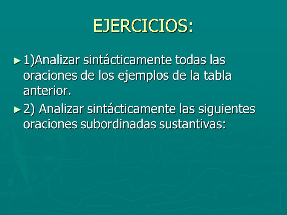 EJERCICIOS: 1)Analizar sintácticamente todas las oraciones de los ejemplos de la tabla anterior. 1)Analizar sintácticamente todas las oraciones de los
