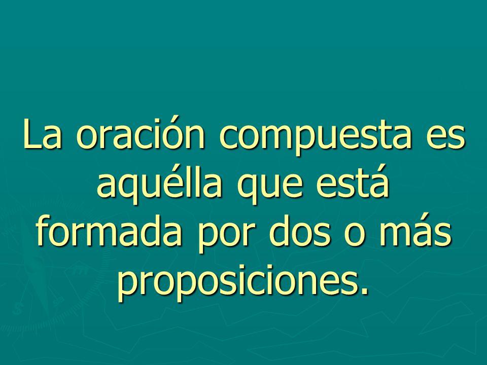 Las proposiciones que forman parte de una oración compuesta pueden estar relacionadas de dos formas: Las proposiciones que forman parte de una oración compuesta pueden estar relacionadas de dos formas: Por coordinación Por coordinación Por subordinación.