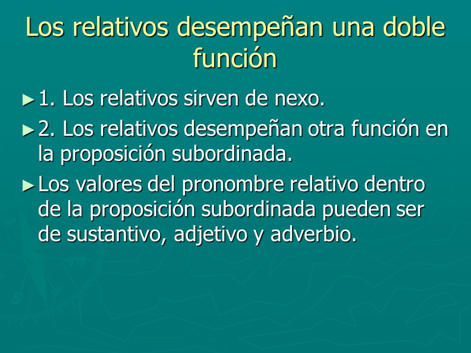 Los relativos desempeñan una doble función 1. Los relativos sirven de nexo. 1. Los relativos sirven de nexo. 2. Los relativos desempeñan otra función