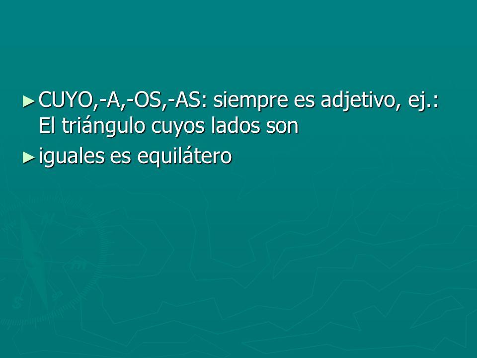 CUYO,-A,-OS,-AS: siempre es adjetivo, ej.: El triángulo cuyos lados son CUYO,-A,-OS,-AS: siempre es adjetivo, ej.: El triángulo cuyos lados son iguale