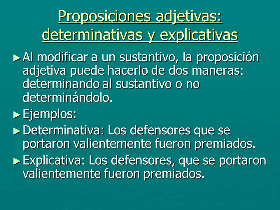 Proposiciones adjetivas: determinativas y explicativas Al modificar a un sustantivo, la proposición adjetiva puede hacerlo de dos maneras: determinand