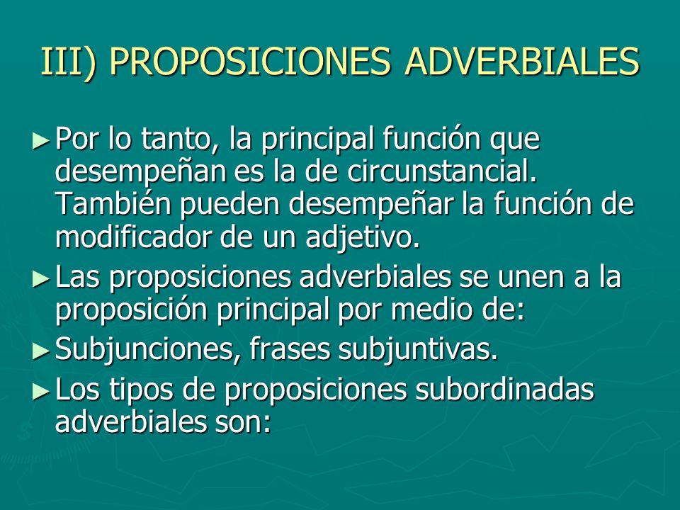 III) PROPOSICIONES ADVERBIALES Por lo tanto, la principal función que desempeñan es la de circunstancial. También pueden desempeñar la función de modi