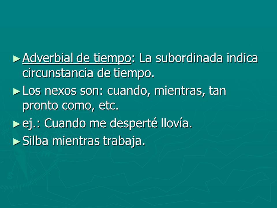 Adverbial de tiempo: La subordinada indica circunstancia de tiempo. Adverbial de tiempo: La subordinada indica circunstancia de tiempo. Los nexos son:
