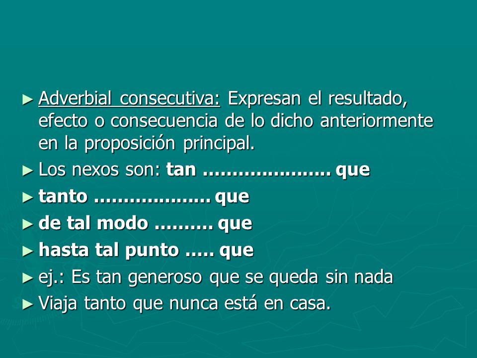 Adverbial consecutiva: Expresan el resultado, efecto o consecuencia de lo dicho anteriormente en la proposición principal. Adverbial consecutiva: Expr