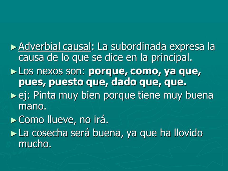 Adverbial causal: La subordinada expresa la causa de lo que se dice en la principal. Adverbial causal: La subordinada expresa la causa de lo que se di
