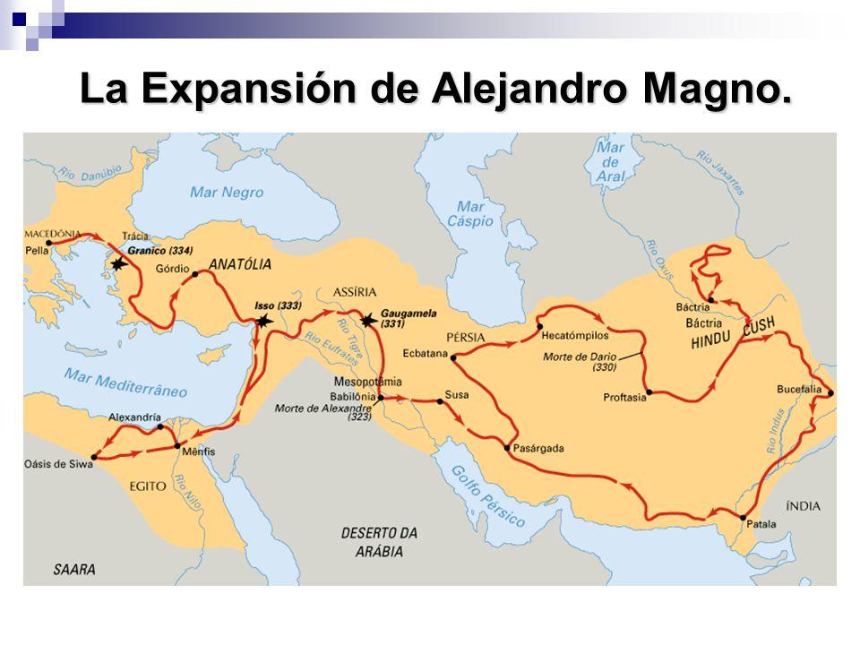 La Expansión de Alejandro Magno. La Expansión de Alejandro Magno.