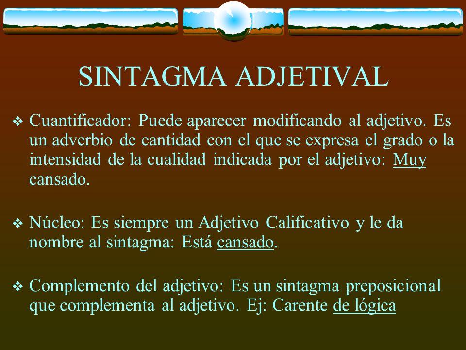 SINTAGMA ADJETIVAL (SADJ) El sintagma adjetival es un sintagma que posee como núcleo a un adjetivo. Su estructura es la siguiente: - Sadj = (Cuantific