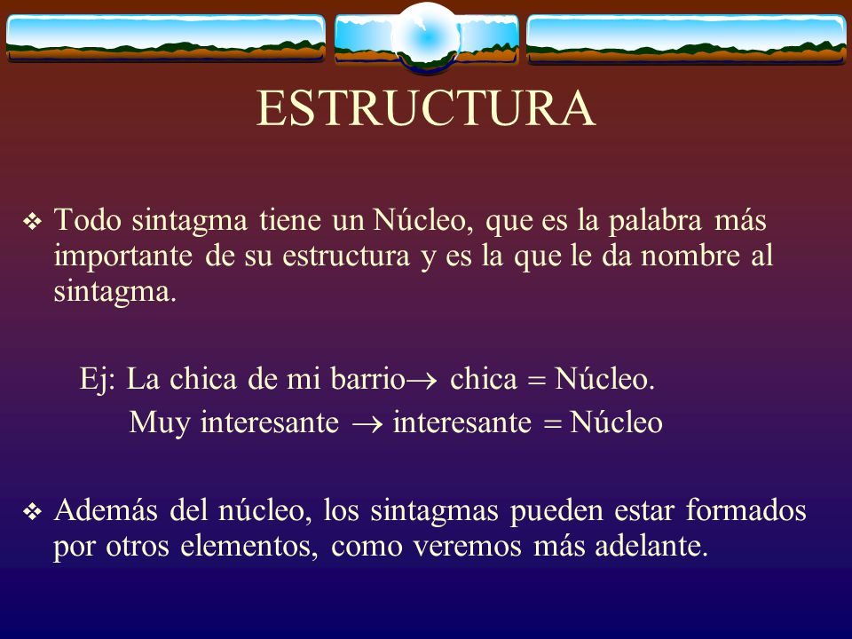 LOS SINTAGMAS El sintagma es una palabra o conjunto de palabras que realiza una función sintáctica determinada (sujeto, CD, etc.) dentro de la oración