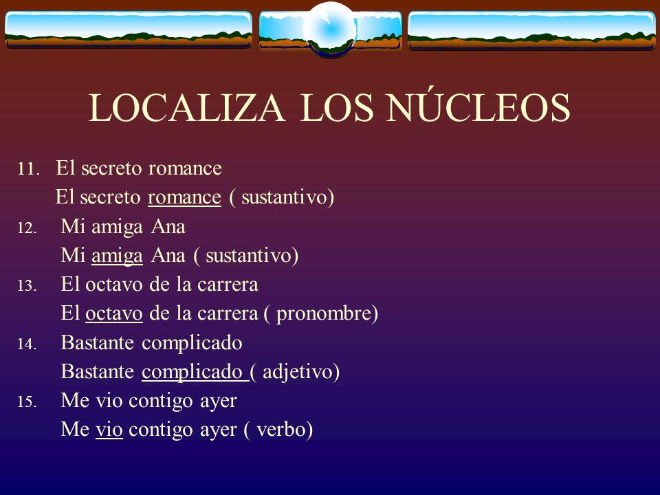 LOCALIZA LOS NÚCLEOS 11.El secreto romance El secreto romance ( sustantivo) 12.