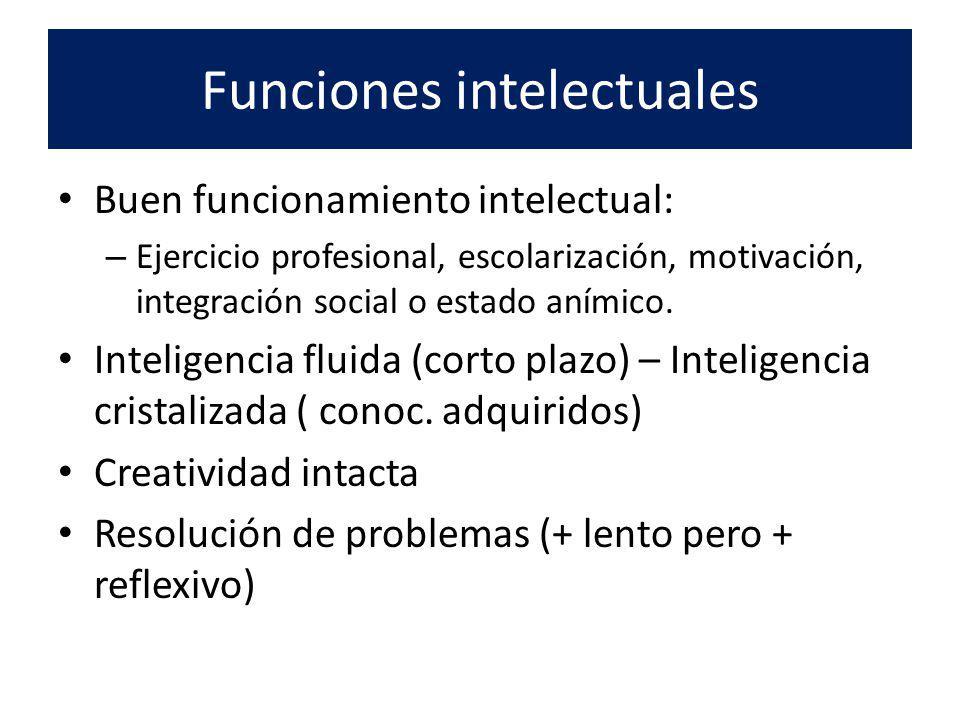 Funciones intelectuales Buen funcionamiento intelectual: – Ejercicio profesional, escolarización, motivación, integración social o estado anímico.