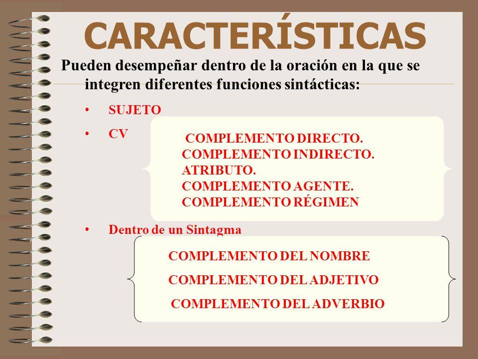 CARACTERÍSTICAS Pueden desempeñar dentro de la oración en la que se integren diferentes funciones sintácticas: SUJETO CV Dentro de un Sintagma COMPLEM