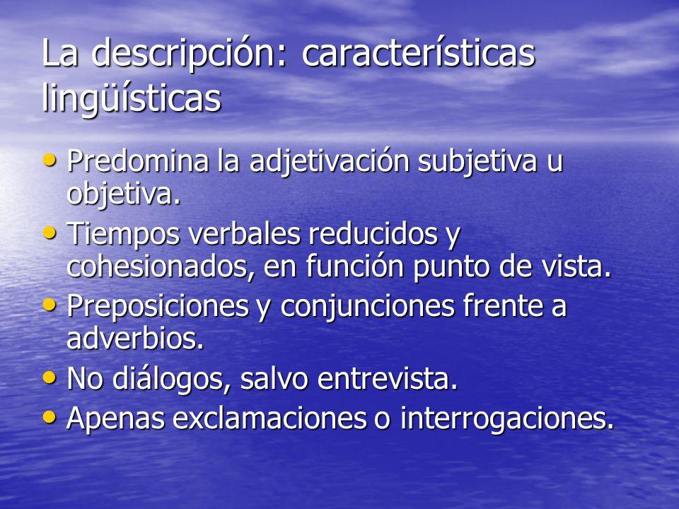 La descripción: características lingüísticas Predomina la adjetivación subjetiva u objetiva. Predomina la adjetivación subjetiva u objetiva. Tiempos v