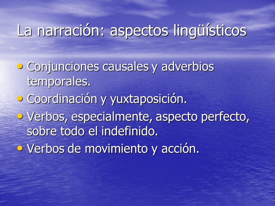 La narración: aspectos lingüísticos Conjunciones causales y adverbios temporales. Conjunciones causales y adverbios temporales. Coordinación y yuxtapo