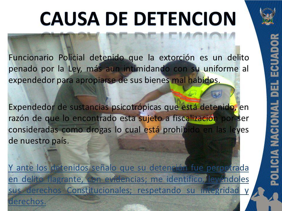 Funcionario Policial detenido que la extorción es un delito penado por la Ley, más aun intimidando con su uniforme al expendedor para apropiarse de sus bienes mal habidos.