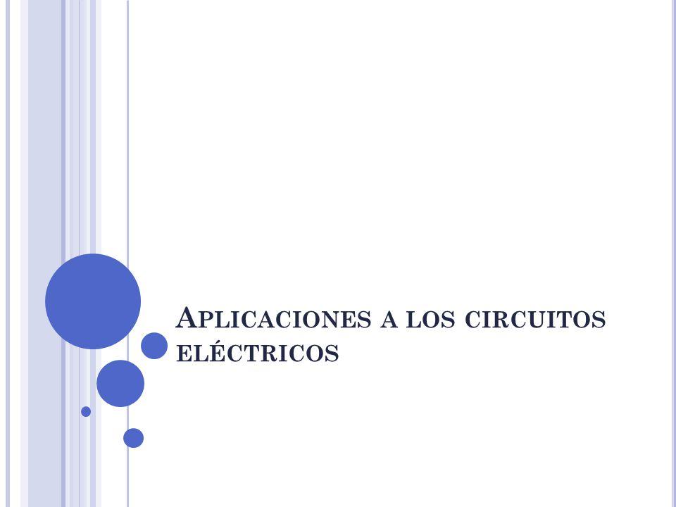A PLICACIONES A LOS CIRCUITOS ELÉCTRICOS