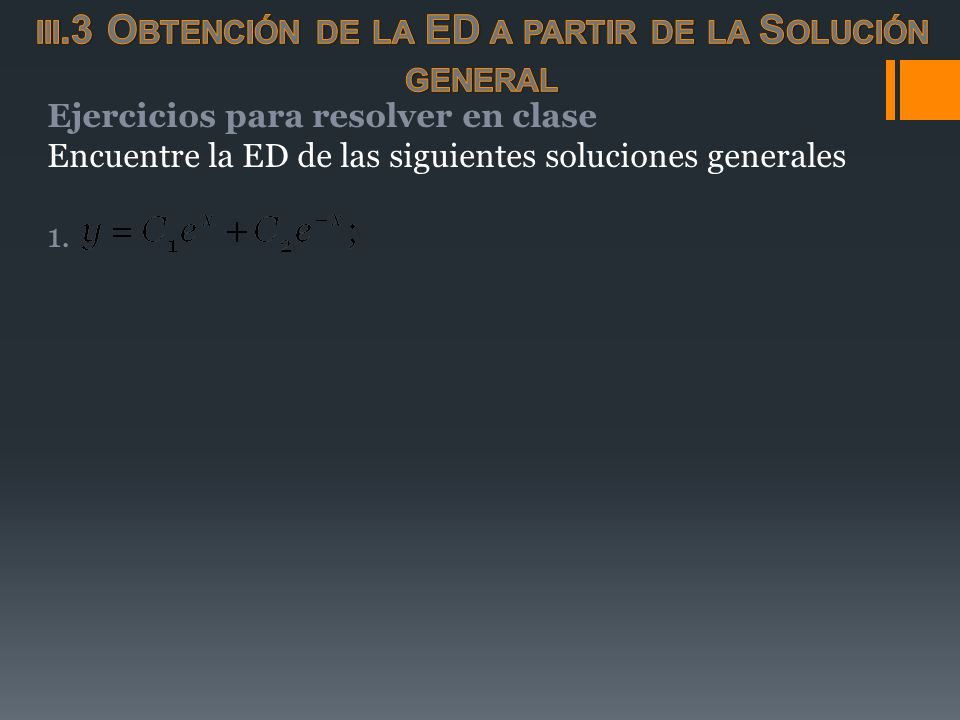 Ejercicios para resolver en clase Encuentre la ED de las siguientes soluciones generales 1.