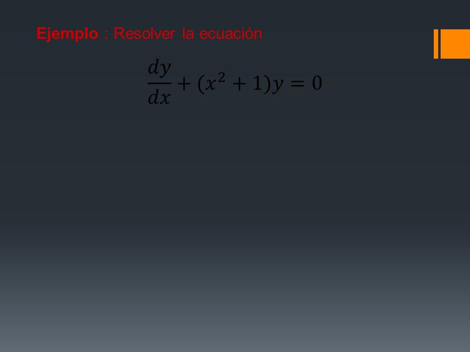 Ejemplo : Resolver la ecuación