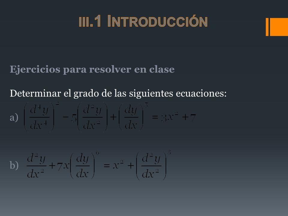 Ejercicios para resolver en clase Determinar el grado de las siguientes ecuaciones: a) b)