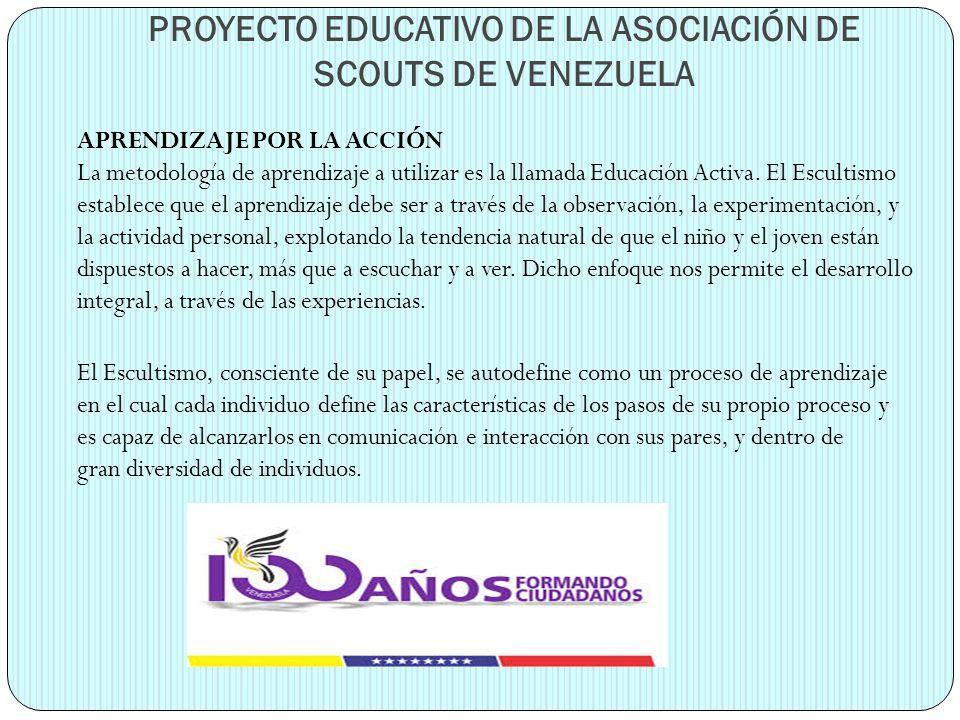 PROYECTO EDUCATIVO DE LA ASOCIACIÓN DE SCOUTS DE VENEZUELA APRENDIZAJE POR LA ACCIÓN La metodología de aprendizaje a utilizar es la llamada Educación