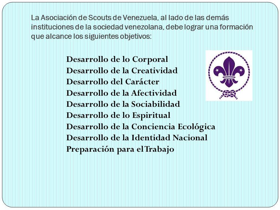 La Asociación de Scouts de Venezuela, al lado de las demás instituciones de la sociedad venezolana, debe lograr una formación que alcance los siguient