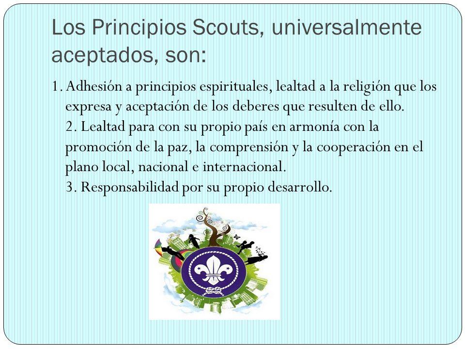 Los Principios Scouts, universalmente aceptados, son: 1. Adhesión a principios espirituales, lealtad a la religión que los expresa y aceptación de los
