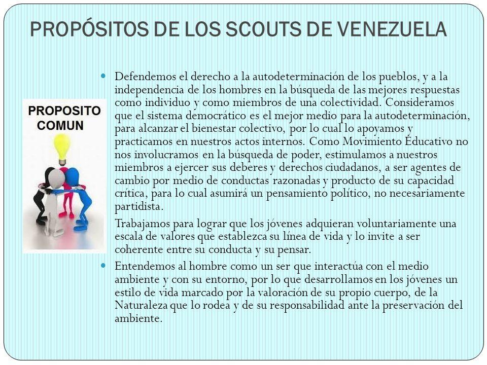PROPÓSITOS DE LOS SCOUTS DE VENEZUELA Defendemos el derecho a la autodeterminación de los pueblos, y a la independencia de los hombres en la búsqueda