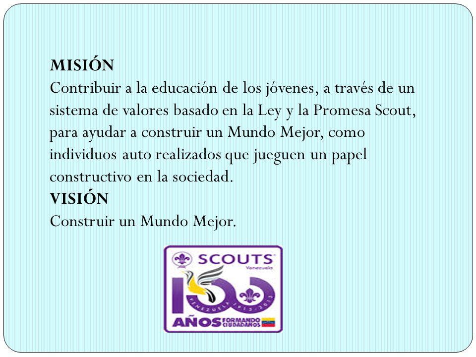 MISIÓN Contribuir a la educación de los jóvenes, a través de un sistema de valores basado en la Ley y la Promesa Scout, para ayudar a construir un Mun