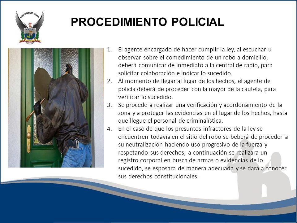 1.El agente encargado de hacer cumplir la ley, al escuchar u observar sobre el comedimiento de un robo a domicilio, deberá comunicar de inmediato a la