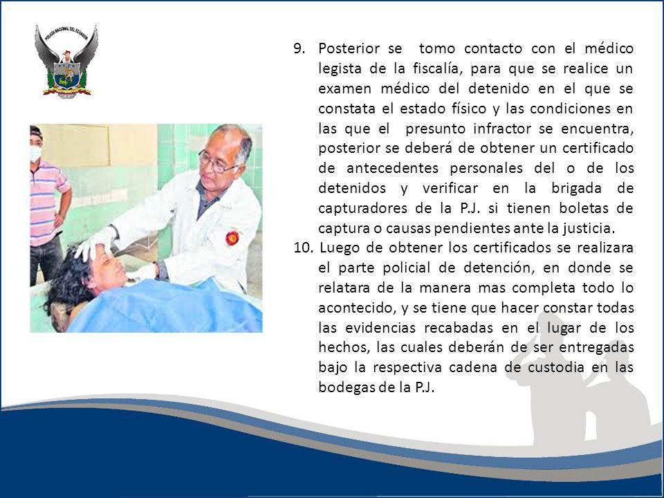 9.Posterior se tomo contacto con el médico legista de la fiscalía, para que se realice un examen médico del detenido en el que se constata el estado f