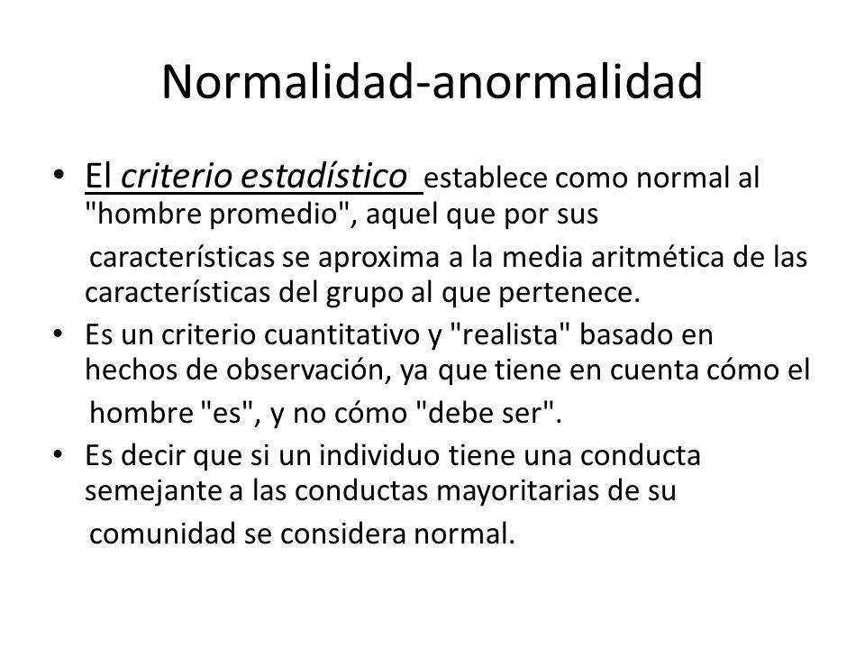 Normalidad-anormalidad El criterio estadístico establece como normal al