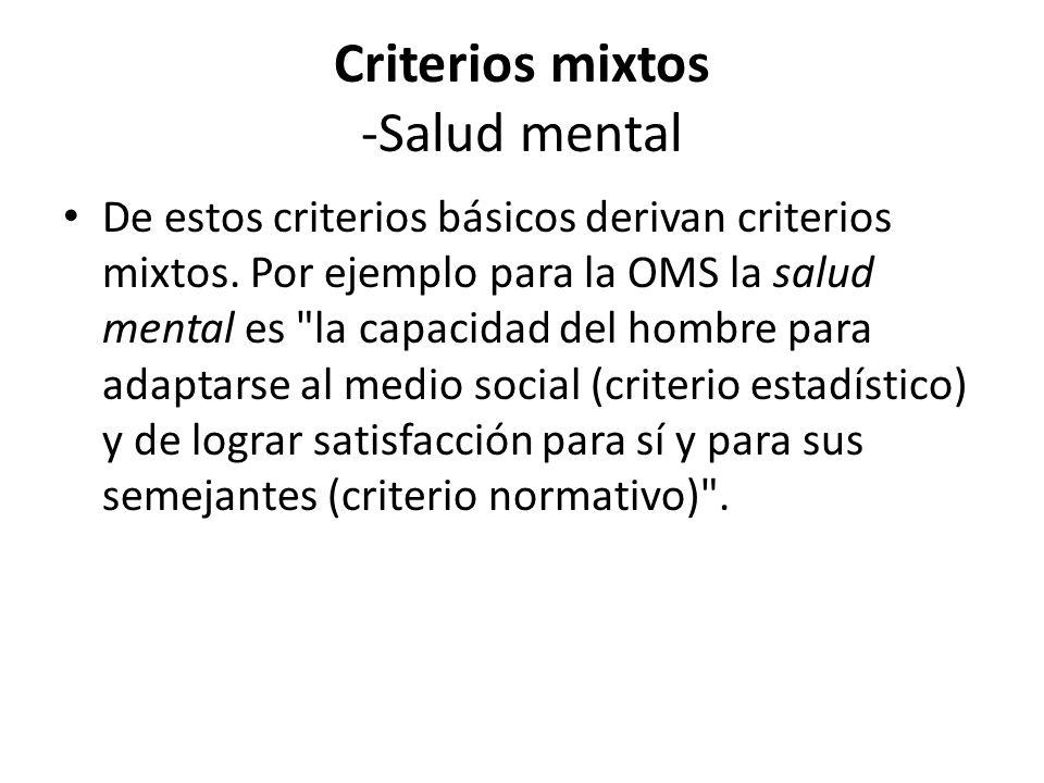 Criterios mixtos -Salud mental De estos criterios básicos derivan criterios mixtos. Por ejemplo para la OMS la salud mental es