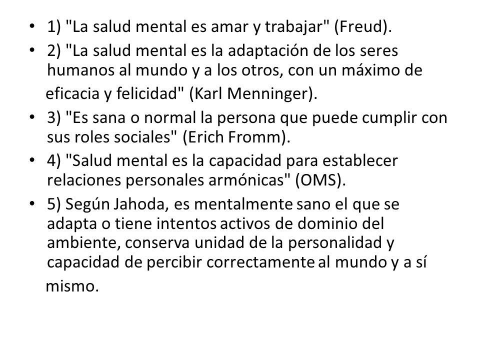 6) La enfermedad mental configura una pérdida de la libertad, dado que al evadirse de la realidad y no realizarse como proyecto, el individuo no cumple su destino existencial.