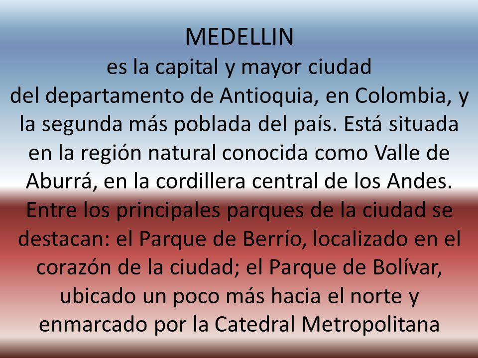 MEDELLIN es la capital y mayor ciudad del departamento de Antioquia, en Colombia, y la segunda más poblada del país.
