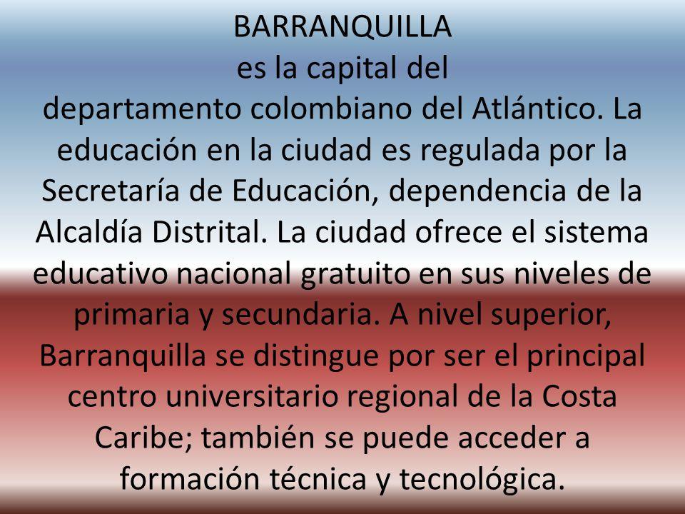 BARRANQUILLA es la capital del departamento colombiano del Atlántico.