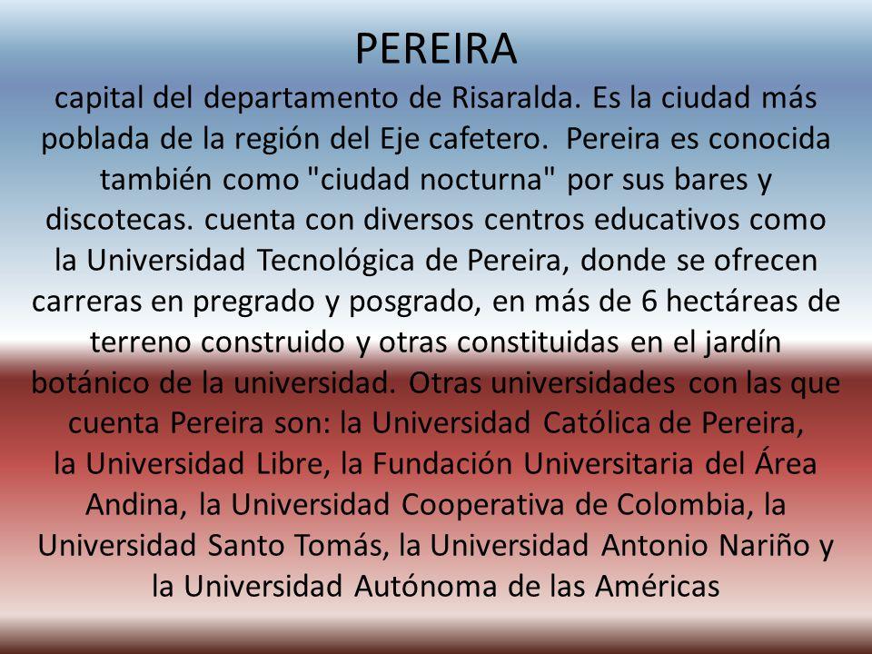 PEREIRA capital del departamento de Risaralda.