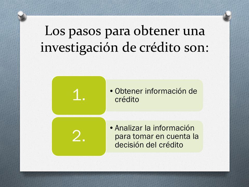 Los pasos para obtener una investigación de crédito son: Obtener información de crédito 1.