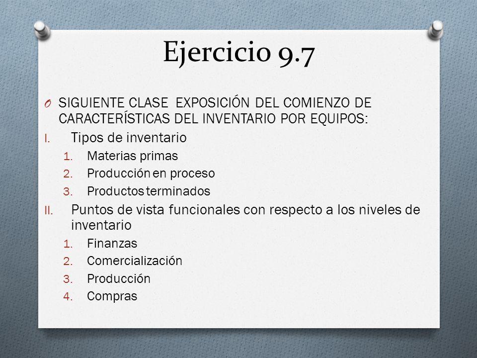 Ejercicio 9.7 O SIGUIENTE CLASE EXPOSICIÓN DEL COMIENZO DE CARACTERÍSTICAS DEL INVENTARIO POR EQUIPOS: I.