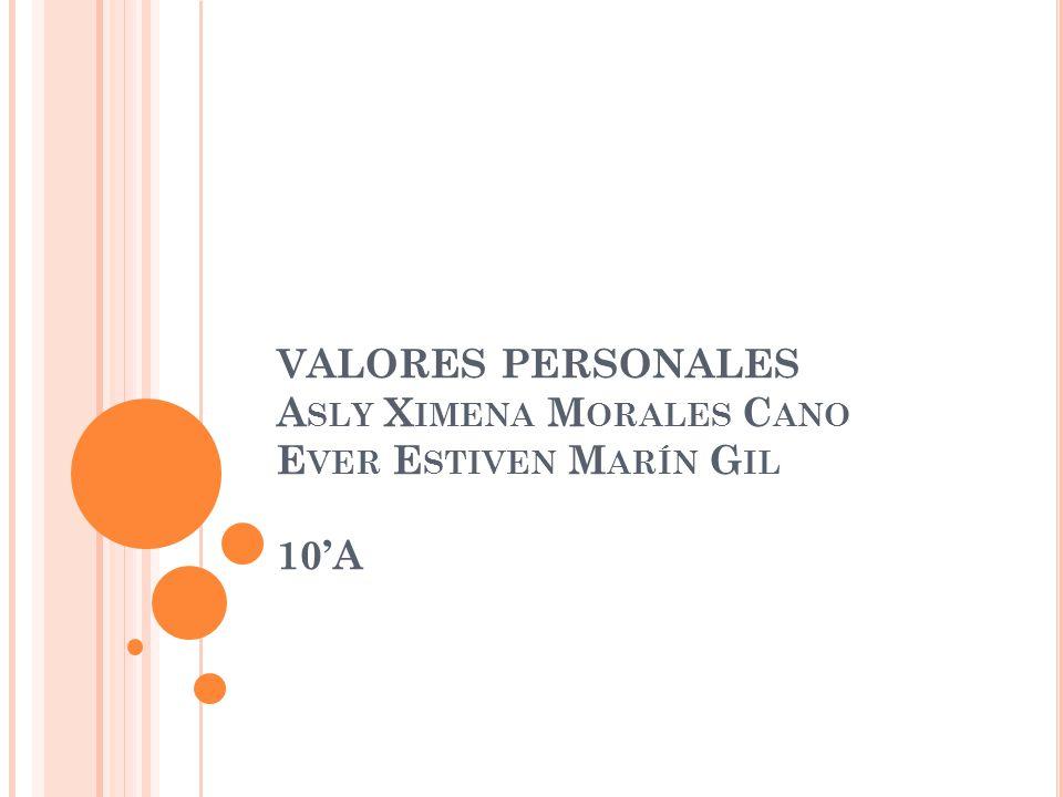 VALORES PERSONALES A SLY X IMENA M ORALES C ANO E VER E STIVEN M ARÍN G IL 10A