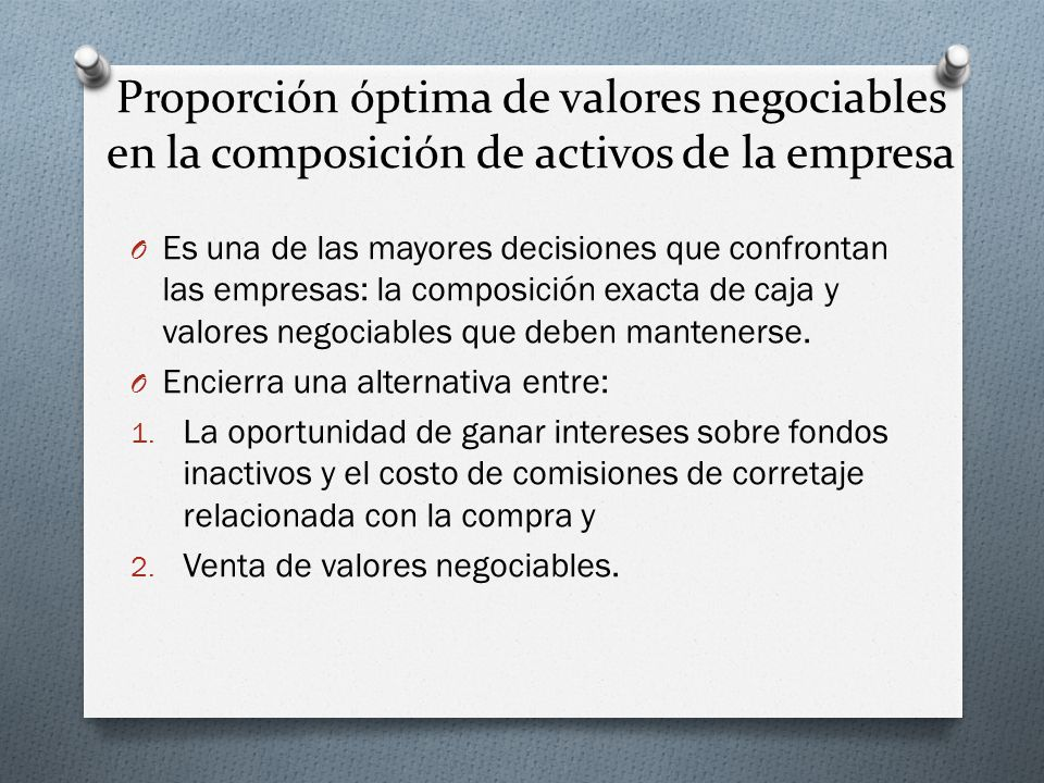 Proporción óptima de valores negociables en la composición de activos de la empresa O Es una de las mayores decisiones que confrontan las empresas: la