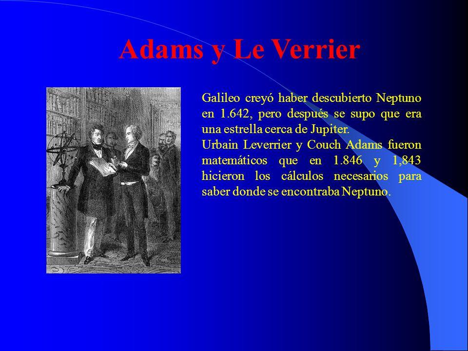Adams y Le Verrier Galileo creyó haber descubierto Neptuno en 1.642, pero después se supo que era una estrella cerca de Jupiter. Urbain Leverrier y Co