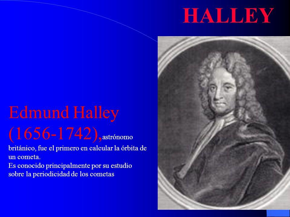 Edmund Halley (1656-1742), astrónomo británico, fue el primero en calcular la órbita de un cometa. Es conocido principalmente por su estudio sobre la