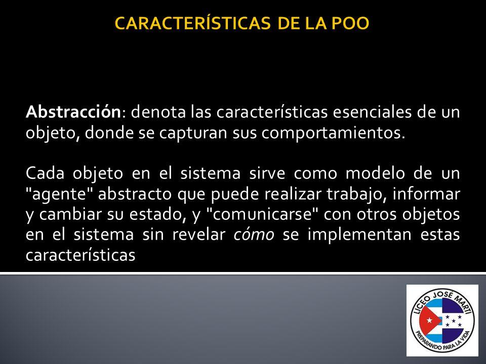 Abstracción: denota las características esenciales de un objeto, donde se capturan sus comportamientos. Cada objeto en el sistema sirve como modelo de