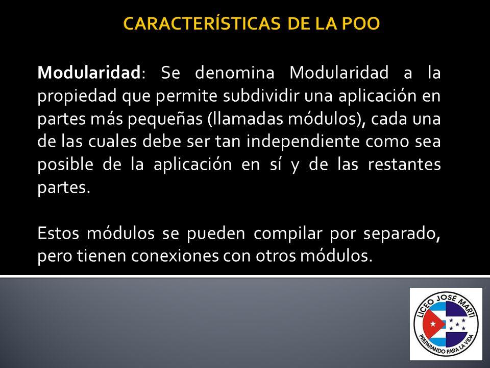 Modularidad: Se denomina Modularidad a la propiedad que permite subdividir una aplicación en partes más pequeñas (llamadas módulos), cada una de las c