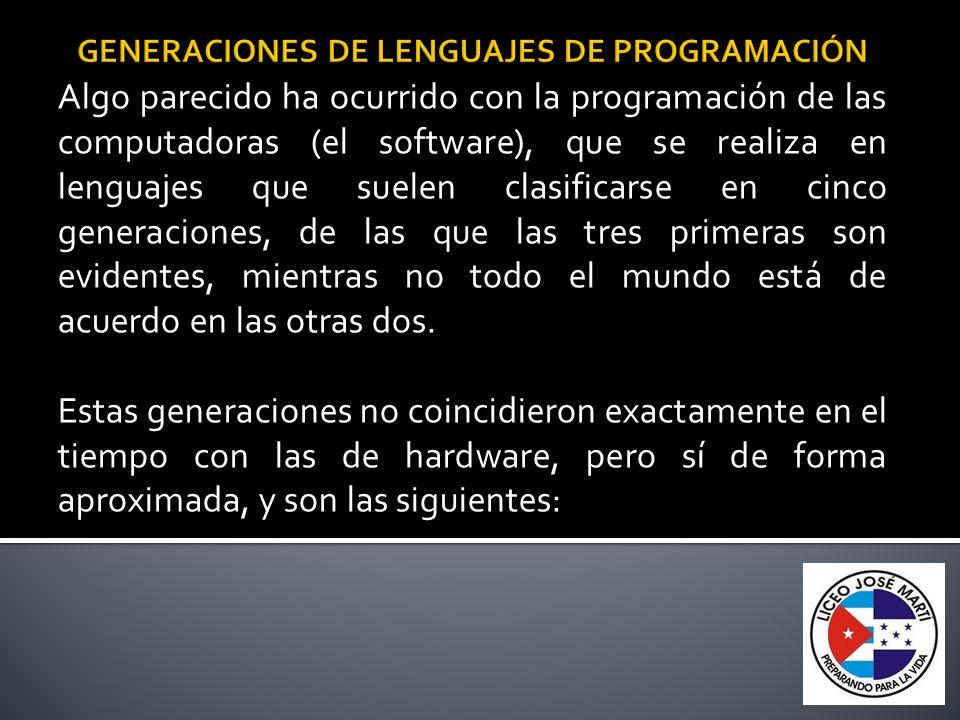 Algo parecido ha ocurrido con la programación de las computadoras (el software), que se realiza en lenguajes que suelen clasificarse en cinco generaci