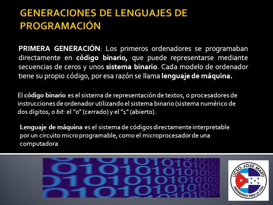 PRIMERA GENERACIÓN: Los primeros ordenadores se programaban directamente en código binario, que puede representarse mediante secuencias de ceros y uno